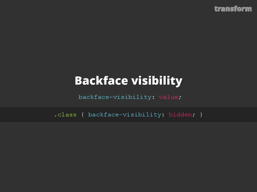 Backface visibility backface-visibility: value;...