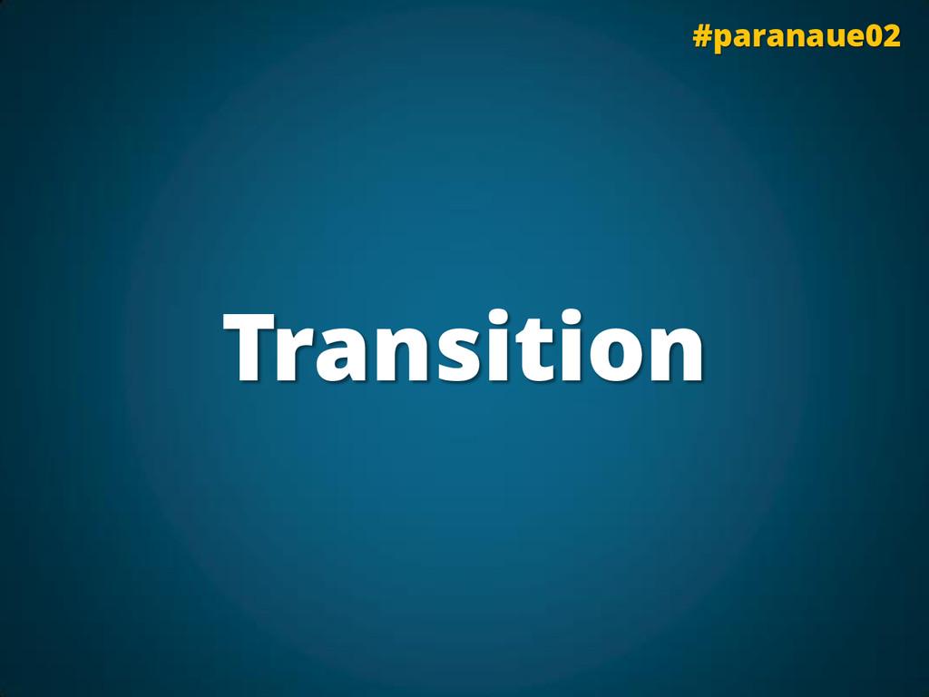 Transition #paranaue02