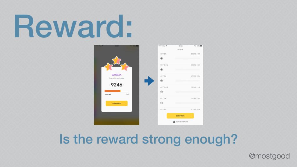 @mostgood Reward: Is the reward strong enough?