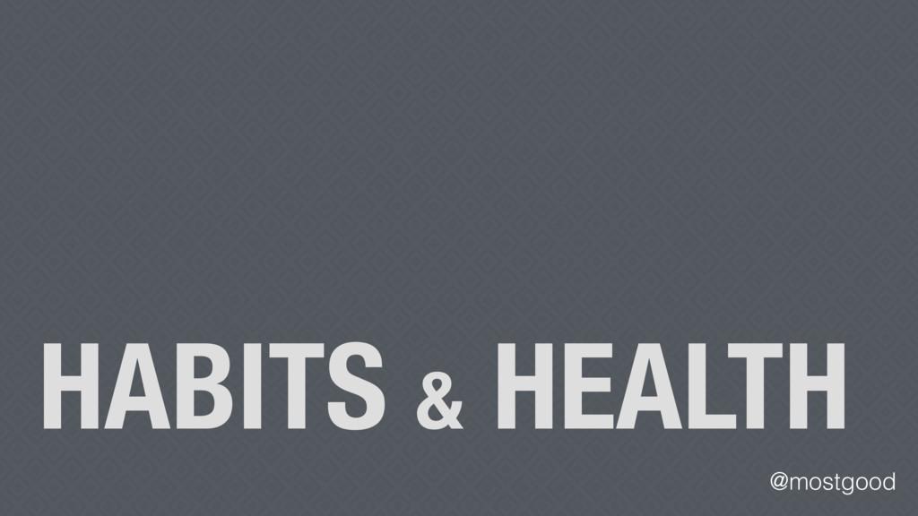 @mostgood HABITS & HEALTH