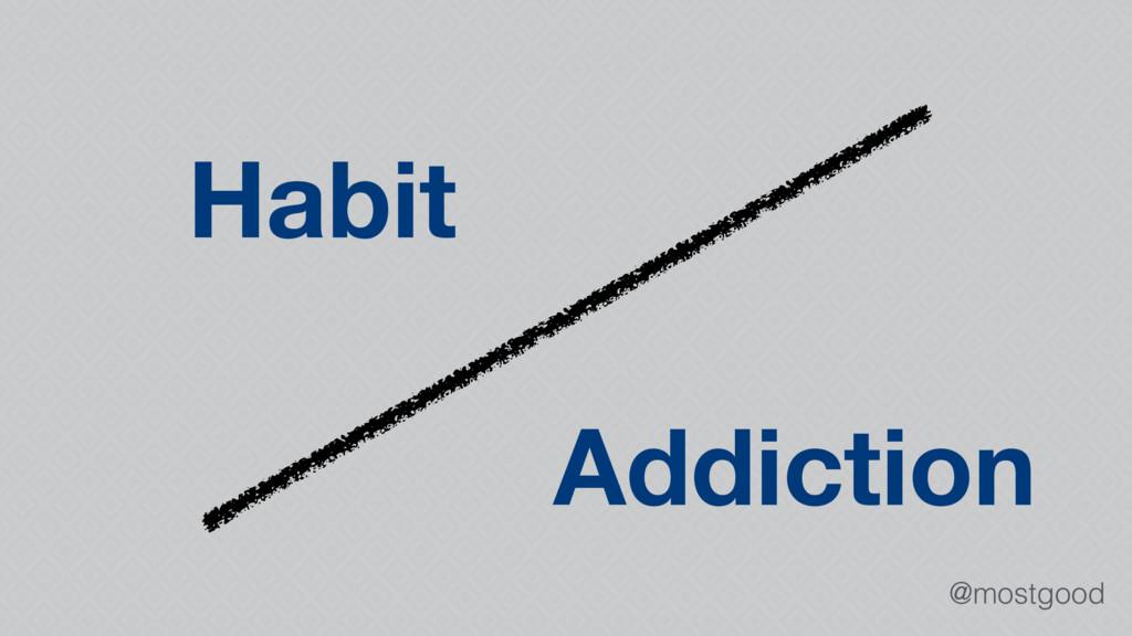 @mostgood Habit Addiction
