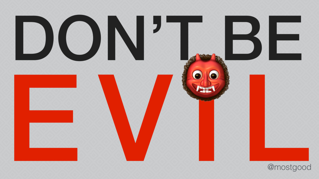 @mostgood EVIL DON'T BE