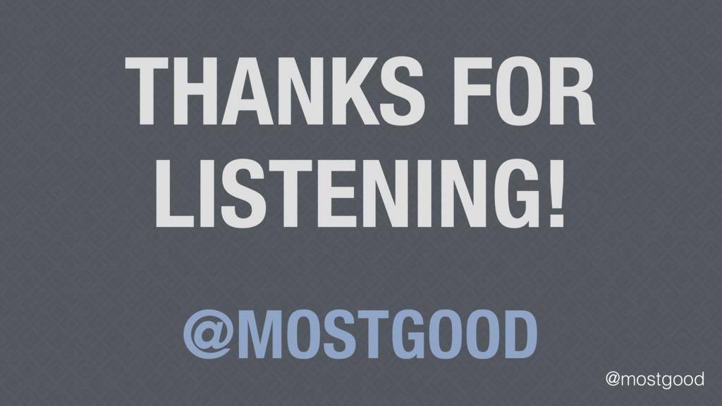 @mostgood THANKS FOR LISTENING! @MOSTGOOD
