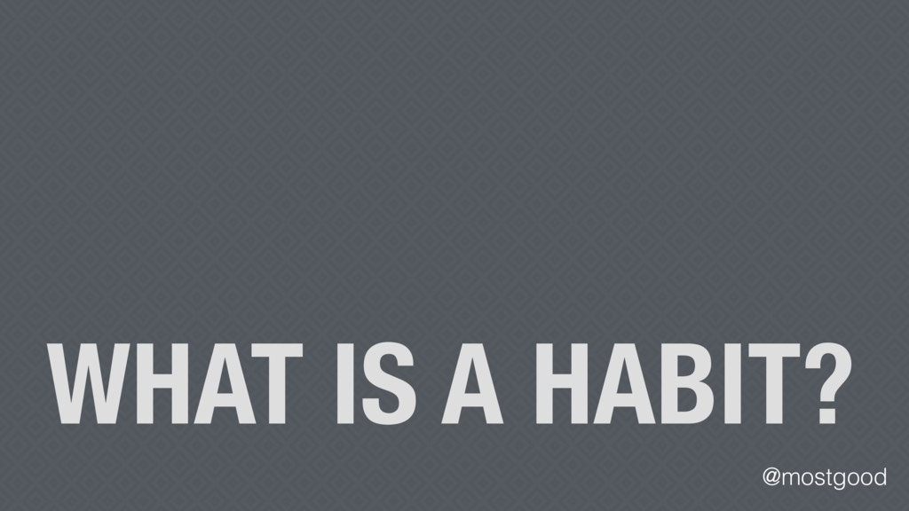 @mostgood WHAT IS A HABIT?