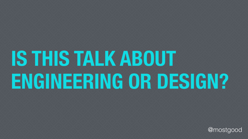 @mostgood IS THIS TALK ABOUT ENGINEERING OR DES...