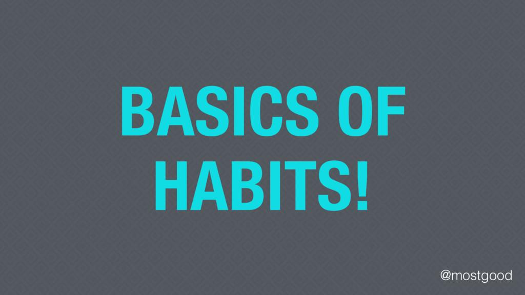 @mostgood BASICS OF HABITS!