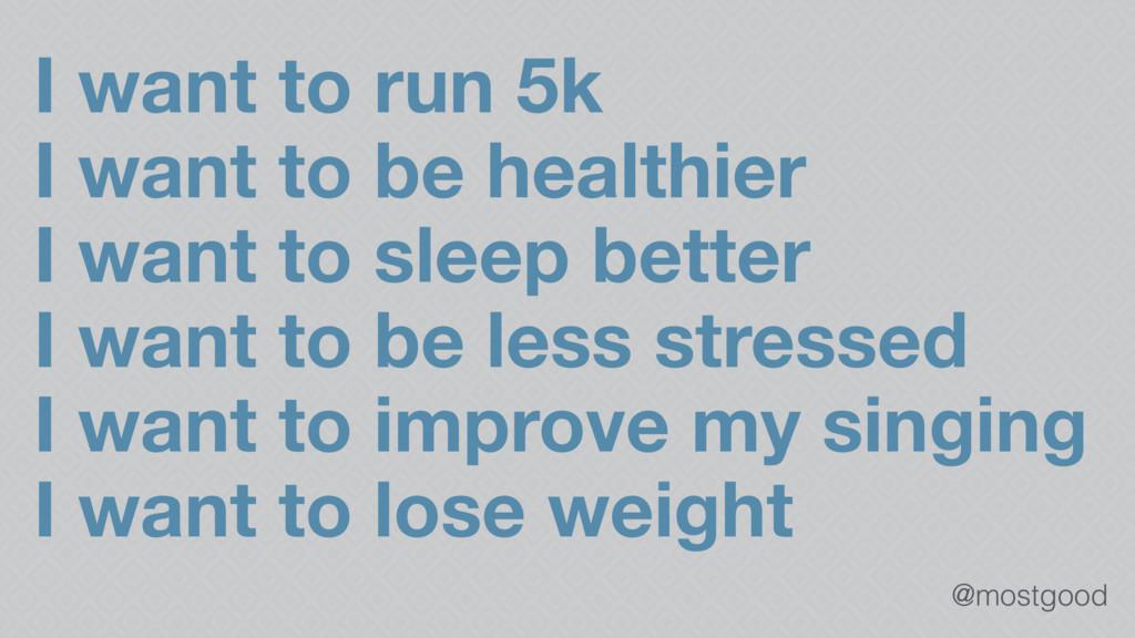 @mostgood I want to run 5k I want to be healthi...