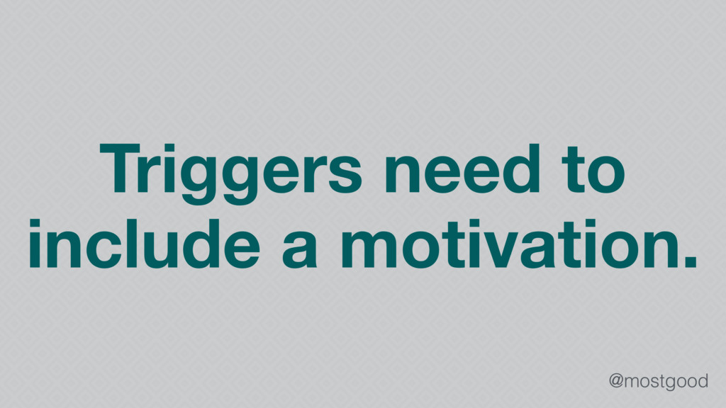 @mostgood Triggers need to include a motivation.