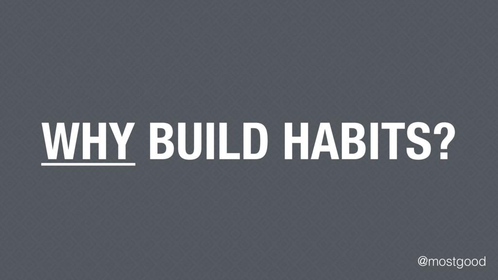 @mostgood WHY BUILD HABITS?
