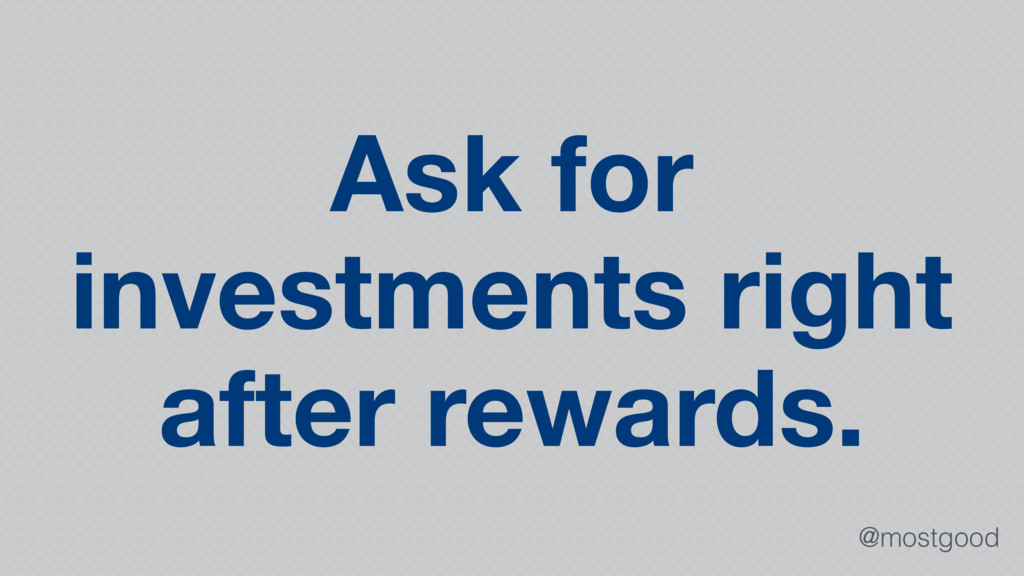 @mostgood Ask for investments right after rewar...