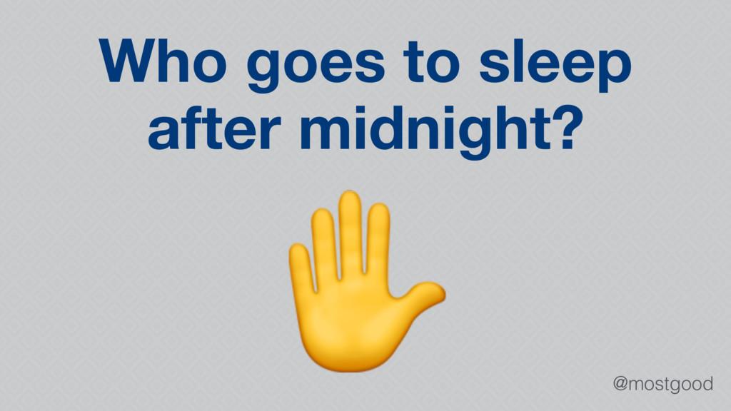 @mostgood Who goes to sleep after midnight? ✋