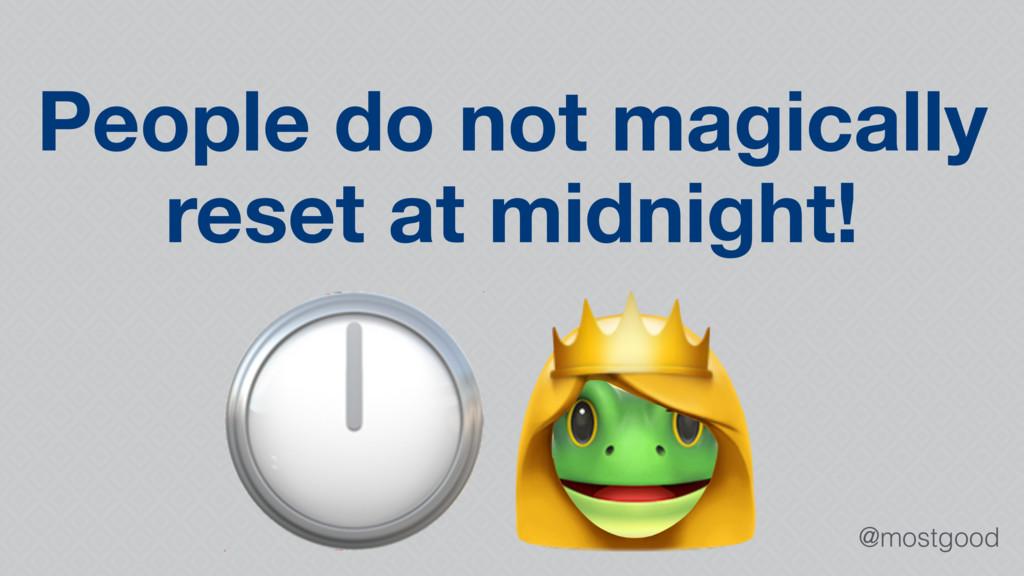 @mostgood   People do not magically reset at mi...