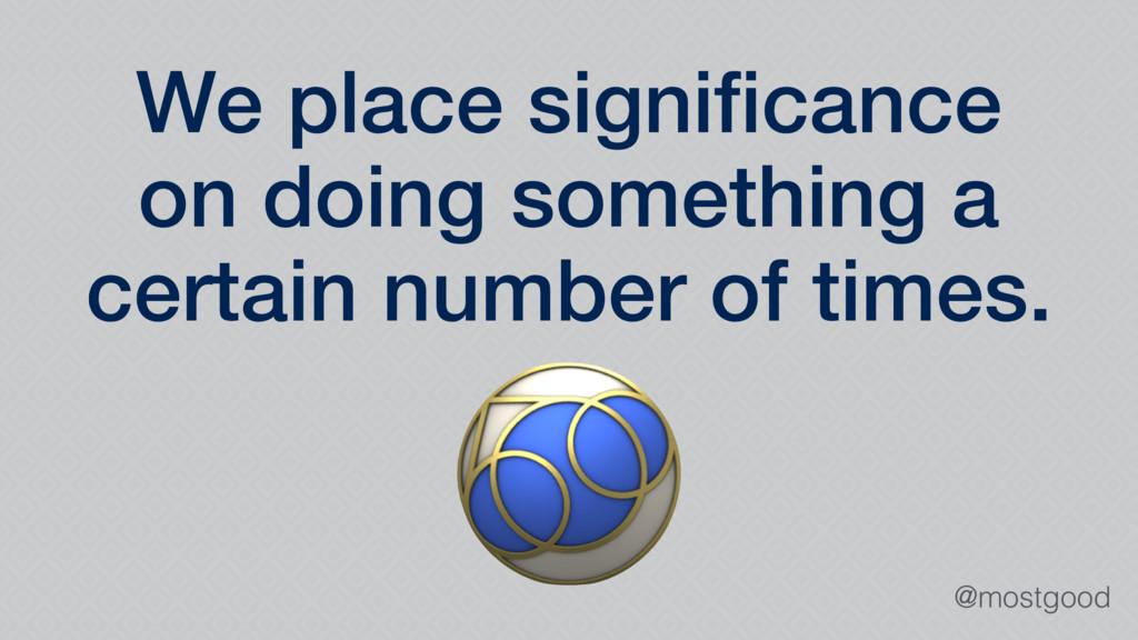 @mostgood We place significance on doing somethi...