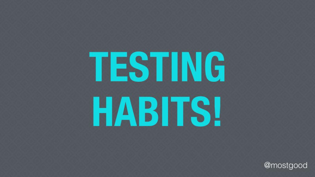 @mostgood TESTING HABITS!