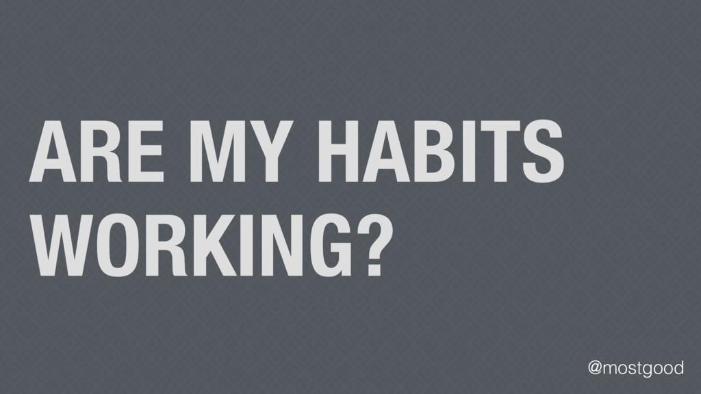 @mostgood ARE MY HABITS WORKING?