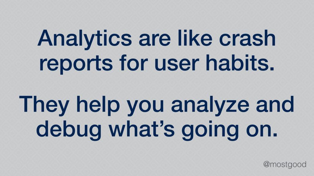 @mostgood Analytics are like crash reports for ...