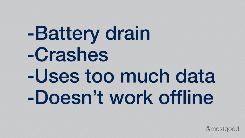 @mostgood -Battery drain -Crashes -Uses too muc...