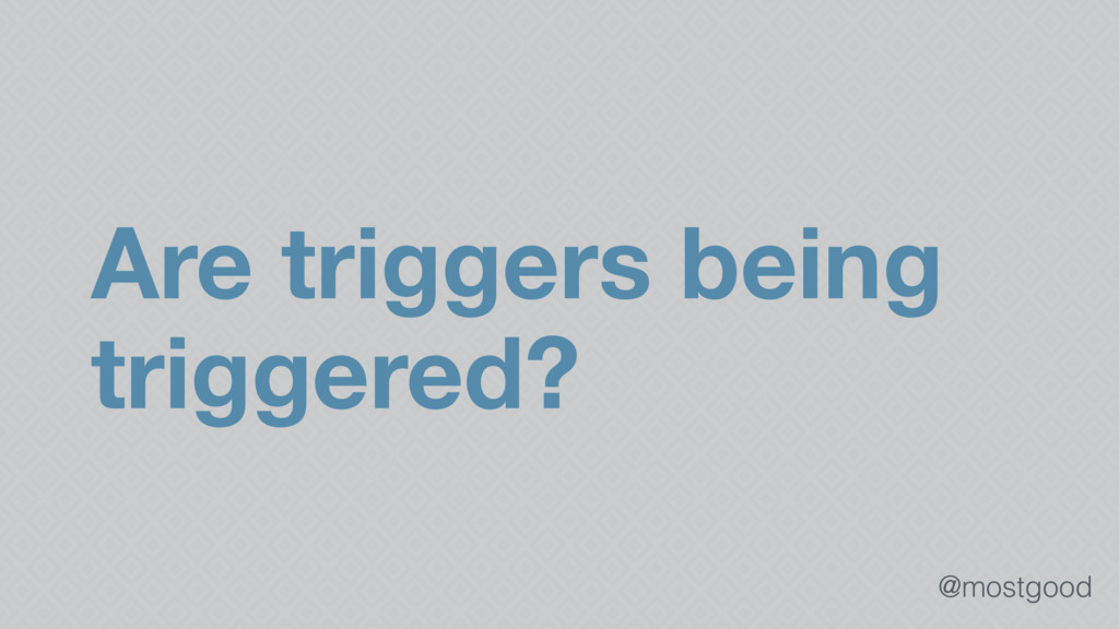 @mostgood Are triggers being triggered?