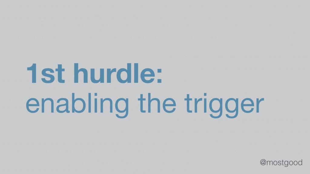 @mostgood 1st hurdle: enabling the trigger