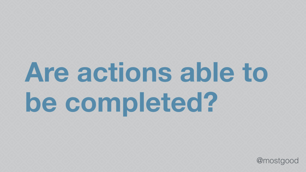 @mostgood Are actions able to be completed?