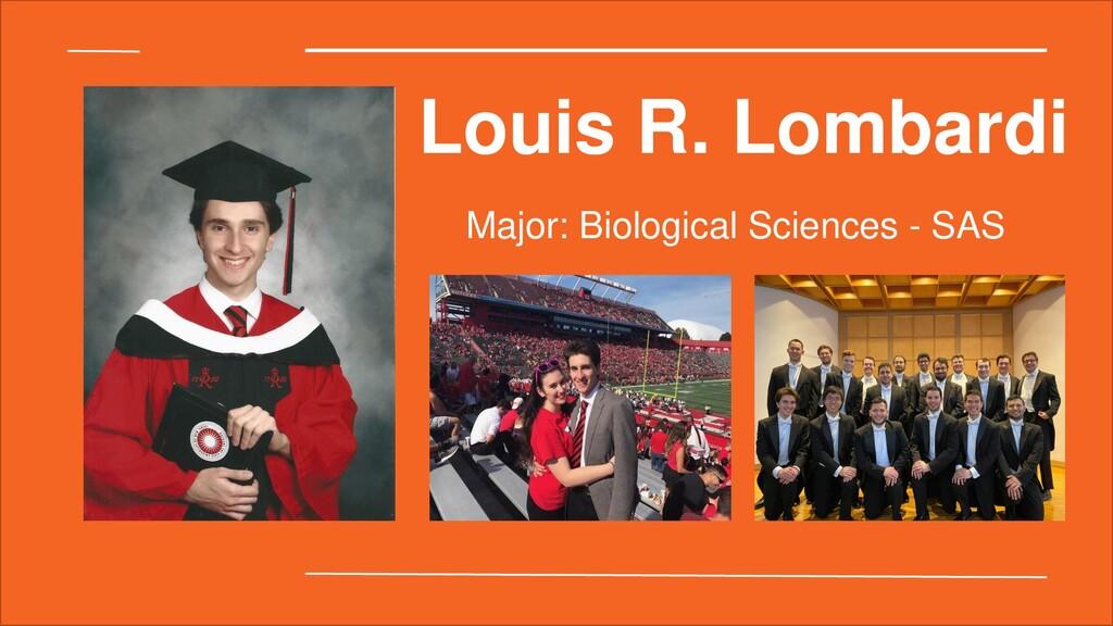 Louis R. Lombardi Major: Biological Sciences - ...