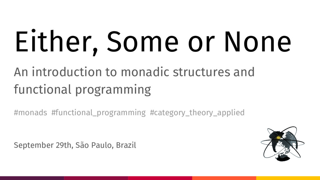 Either, Some or None An introduction to monadic...