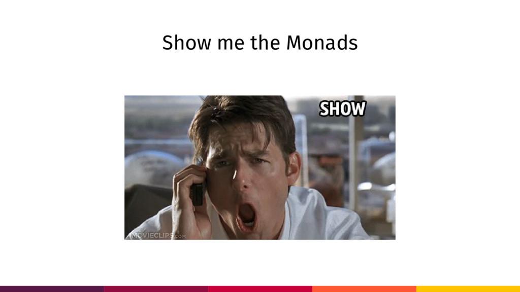 Show me the Monads