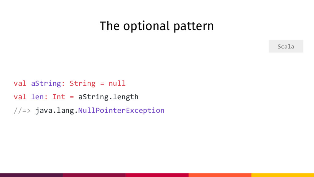 The optional pattern val aString: String = null...