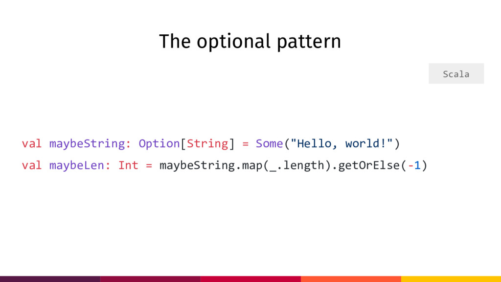 The optional pattern val maybeString: Option[St...