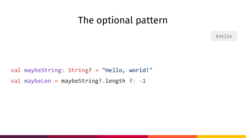 The optional pattern val maybeString: String? =...