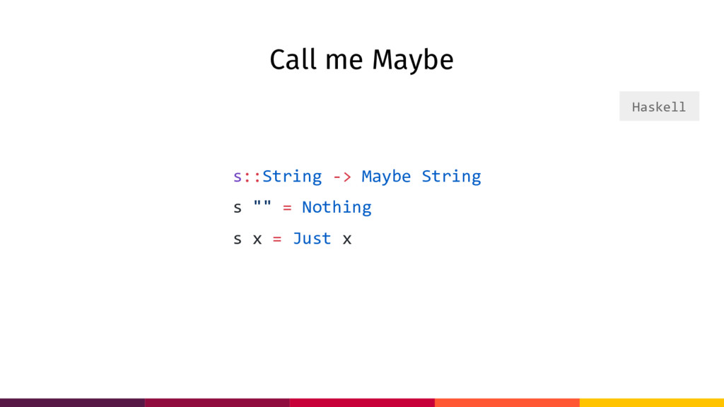 "Call me Maybe s::String -> Maybe String s """" = ..."