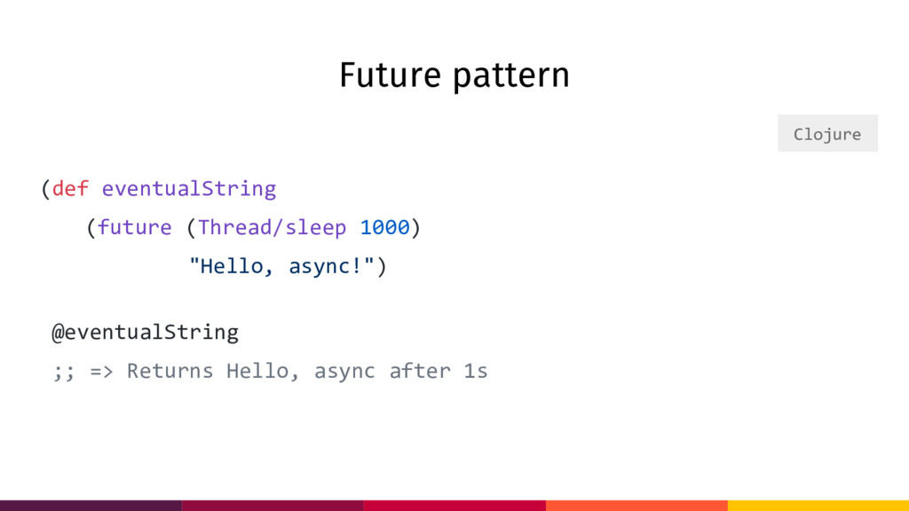 Future pattern (def eventualString (future (Thr...