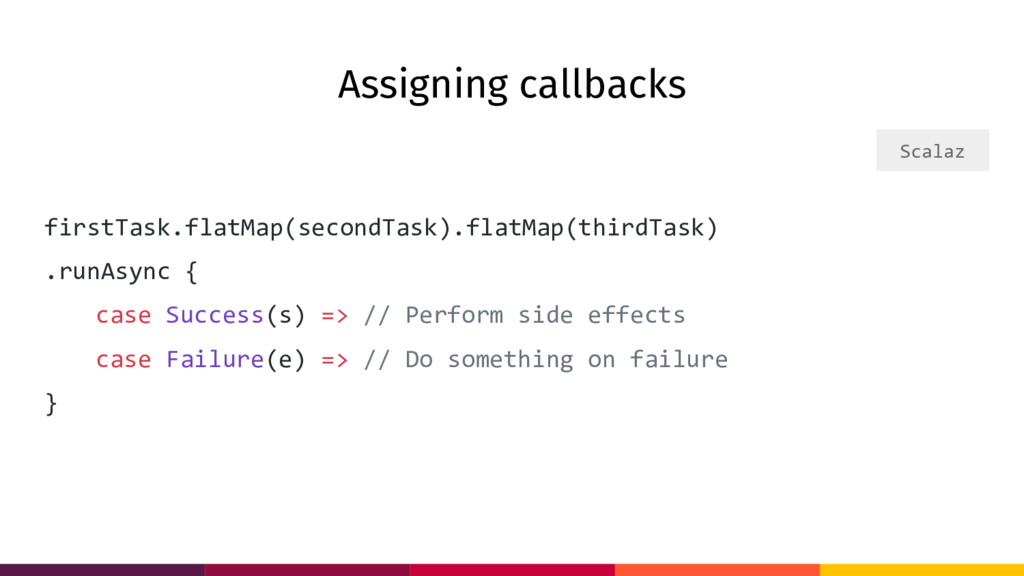 Assigning callbacks firstTask.flatMap(secondTas...
