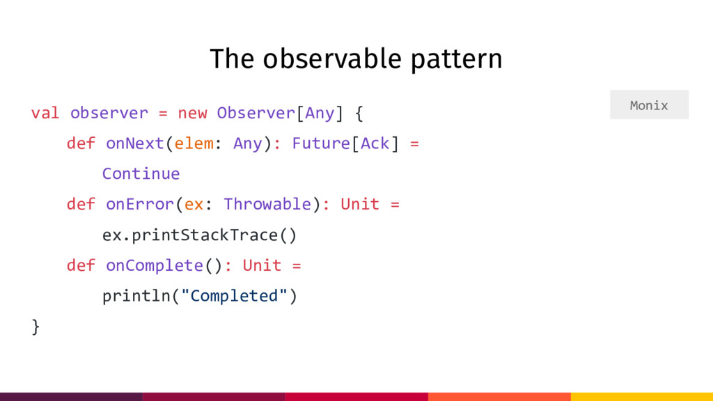 The observable pattern val observer = new Obser...
