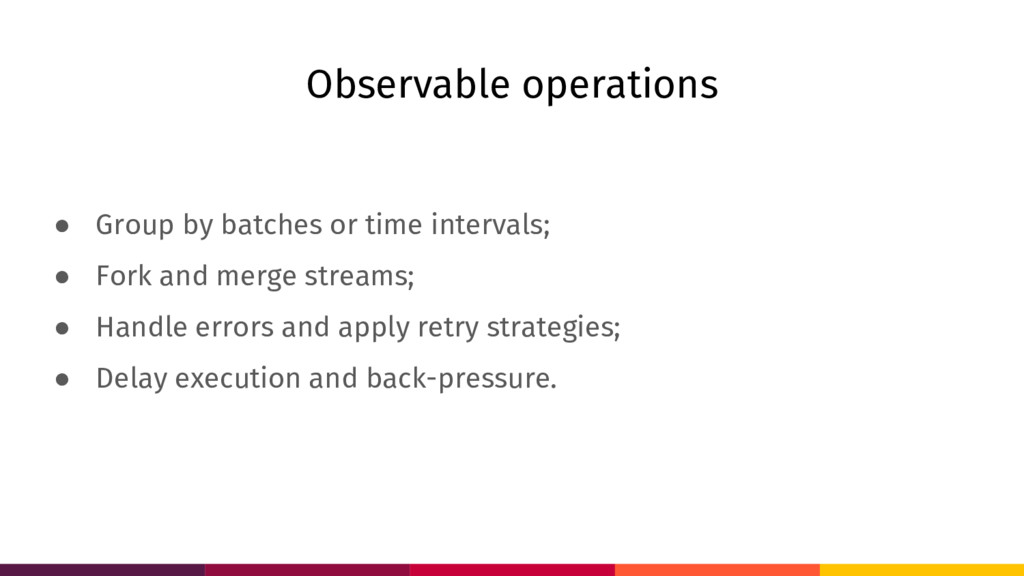 Observable operations ● Group by batches or tim...