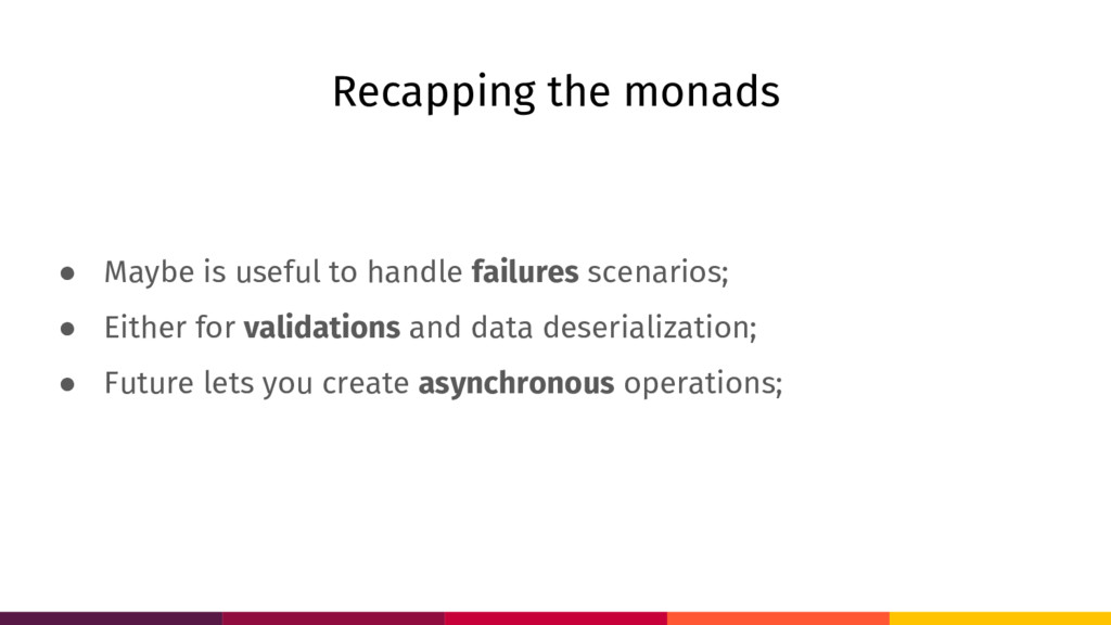 Recapping the monads ● Maybe is useful to handl...