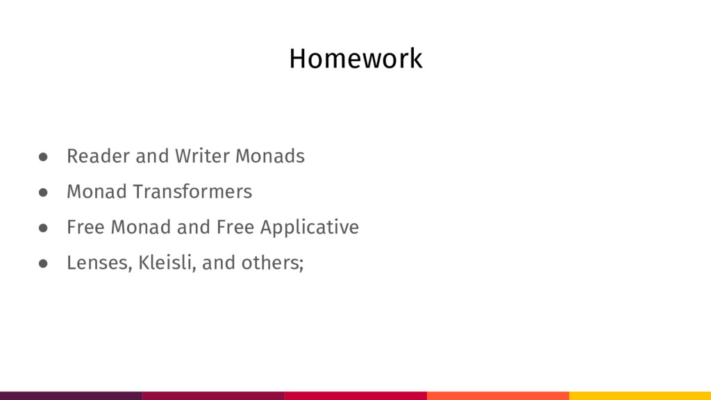 Homework ● Reader and Writer Monads ● Monad Tra...