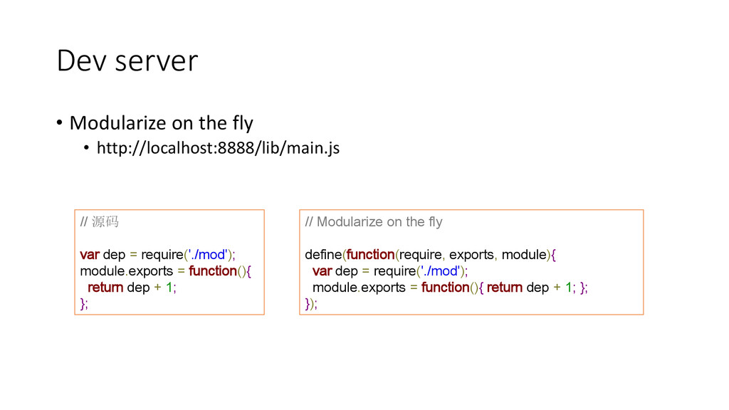 Dev server • Modularize on the fly • http://loc...