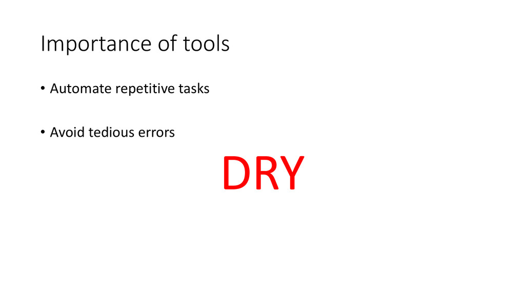 Importance of tools • Automate repetitive tasks...