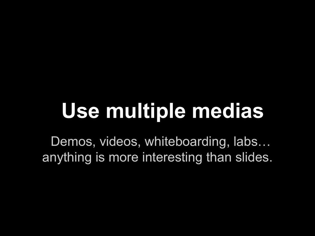 Demos, videos, whiteboarding, labs… anything is...