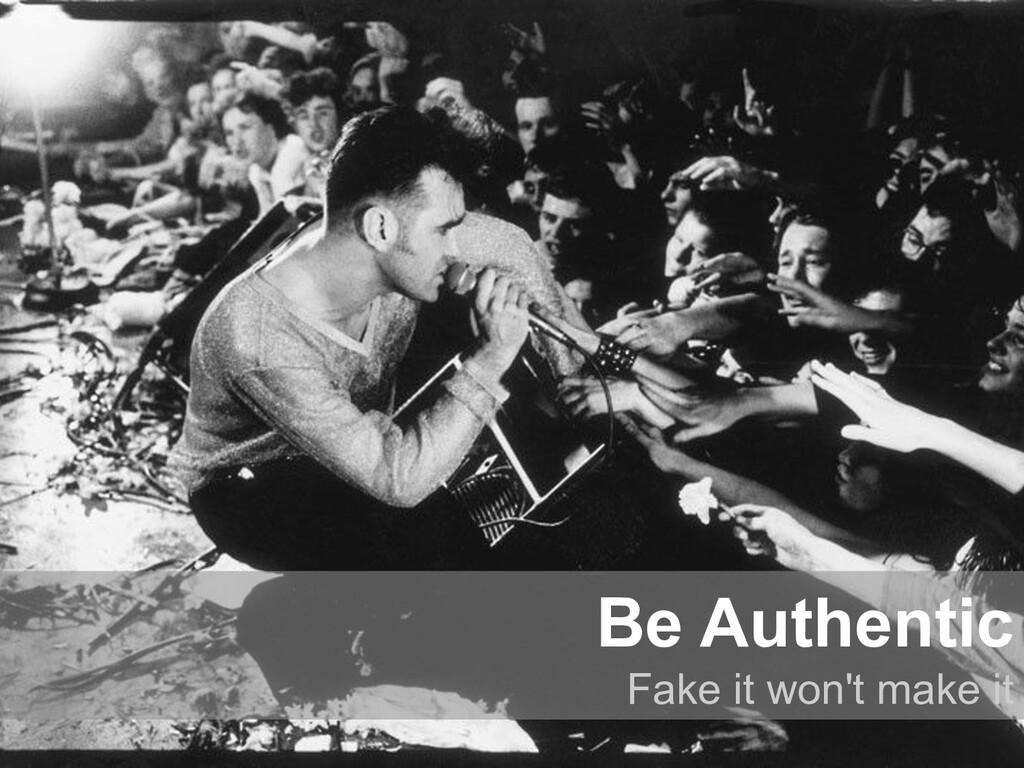 Be Authentic Fake it won't make it