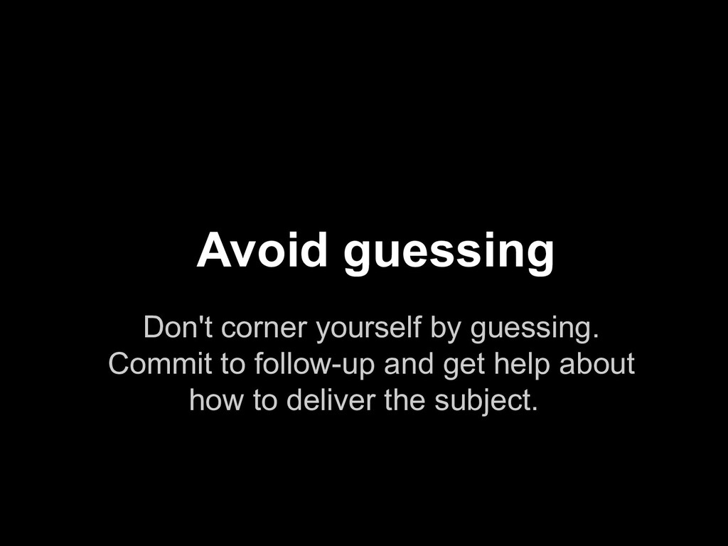 Don't corner yourself by guessing. Commit to fo...