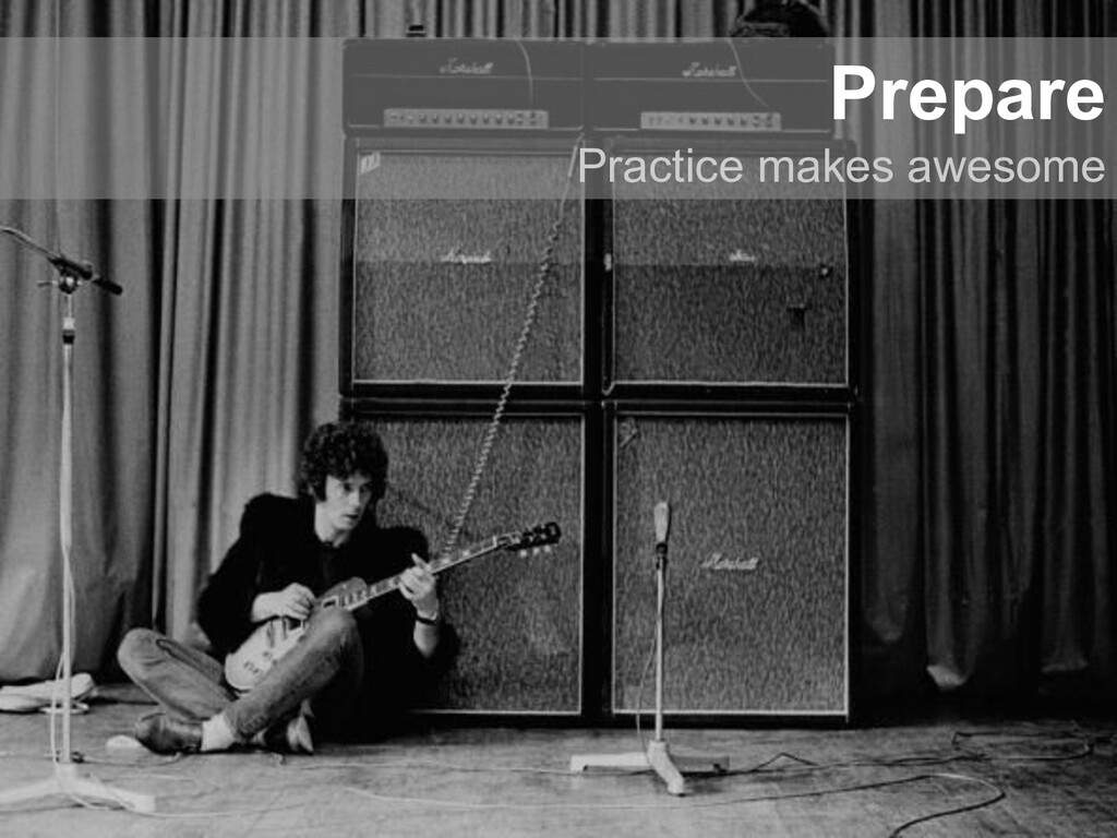 Prepare Practice makes awesome