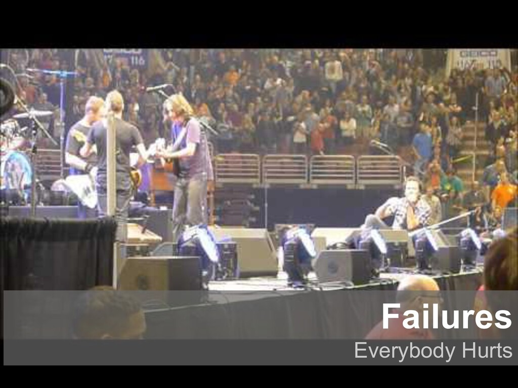 Failures Everybody Hurts