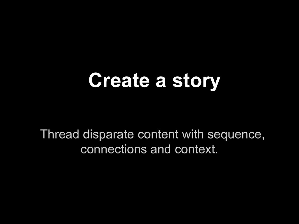Thread disparate content with sequence, connect...