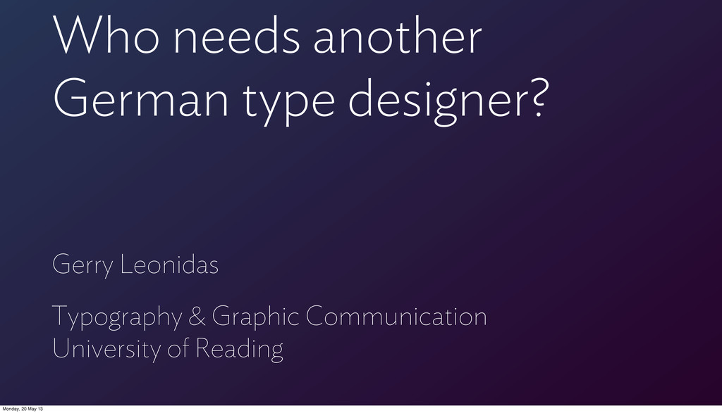 Who needs another German type designer? Gerry L...