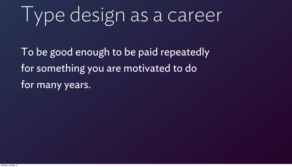 Type design as a career To be good enough to be...
