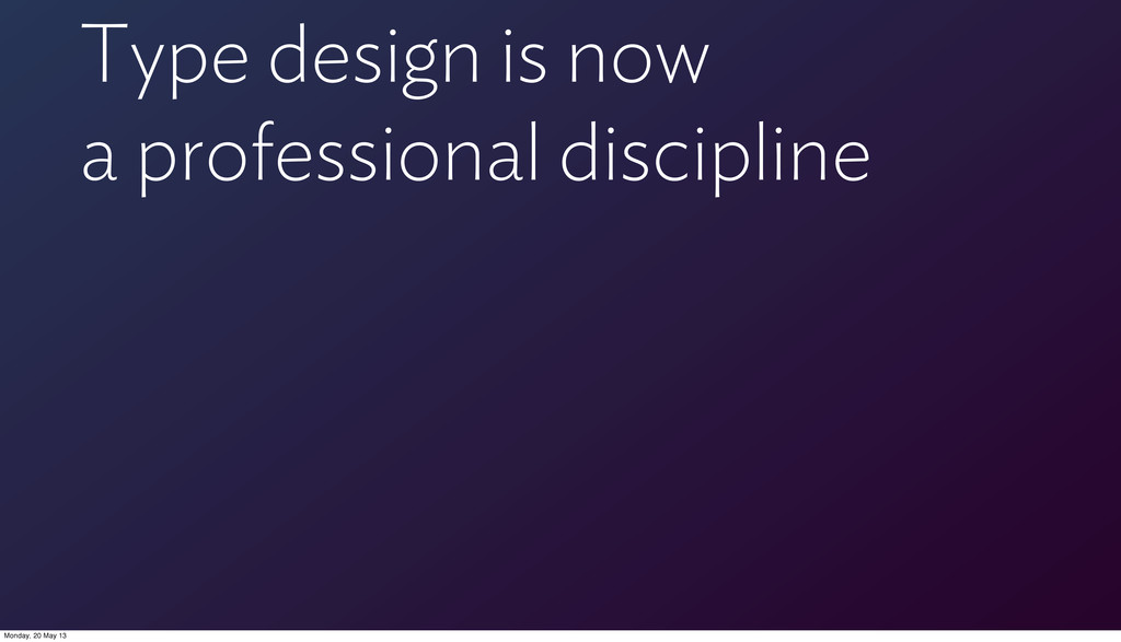 Type design is now a professional discipline Mo...