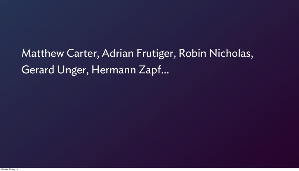Matthew Carter, Adrian Frutiger, Robin Nicholas...