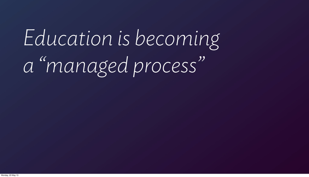 """Education is becoming a """"managed process"""" Monda..."""